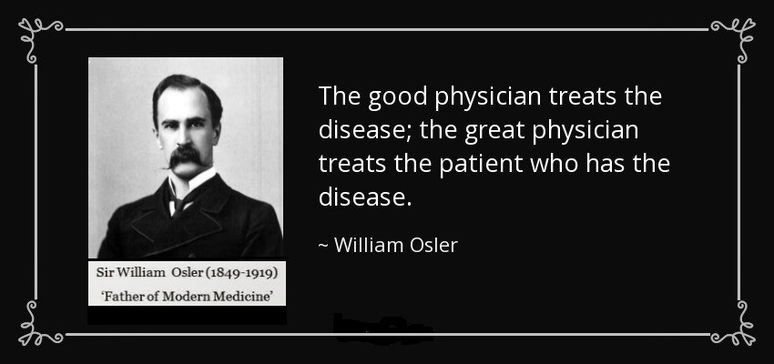 The good physician treats the disease; the great physician treats the patient who has the disease